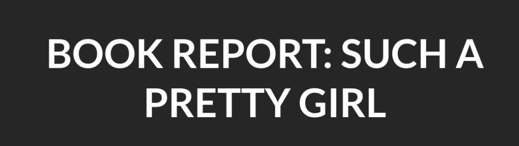 Book Report: Such a Pretty Girl